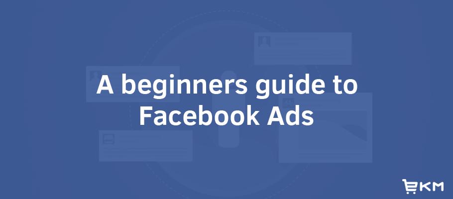 a beginner s guide to facebook advertising ecommerce blog rh ekm com Best Facebook Ads beginners guide to running facebook ads that convert