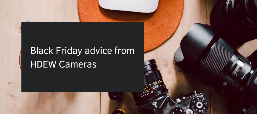 Black Friday advice from HDEW Cameras